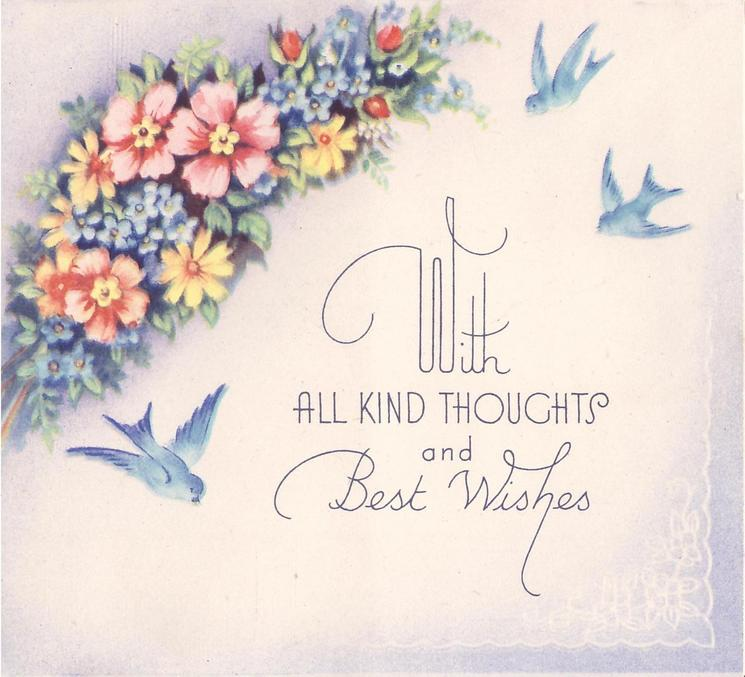 WITH ALL KIND THOUGHTS AND BEST WISHES spray of mixed flowers top left, 3 bluebirds of happiness
