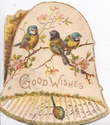 GOOD WISHES in gilt on white bell-shaped card, 3 blue-tits perched on wild rose spray