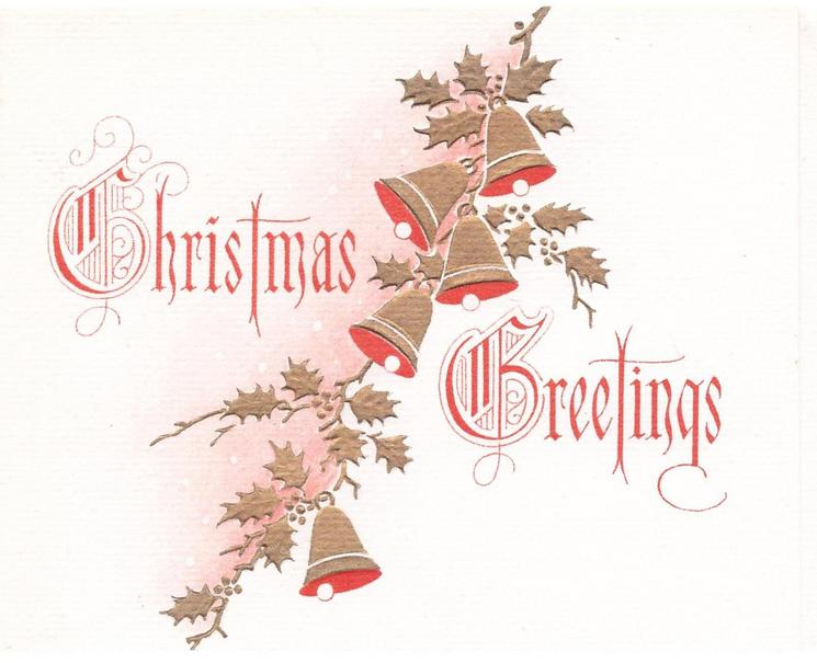 CHRISTMAS GREETINGS in red with illuminated letters, divided by long line of gilt holly & bells