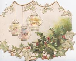 ALL GOOD WISHES in gilt on 3 Japanese lanterns above perforated holly