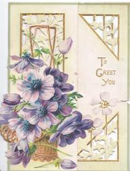 TO GREET YOU in gilt right, purple anemones in wicker basket on left flap, much perforated corner white design