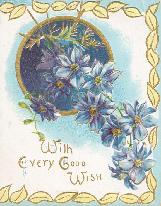 WITH EVERY GOOD WISH(W, E, G, & W illuminated) in gilt below blue anemones,circular design on pale blue background, marginal yellow leaves