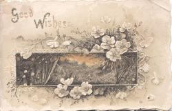 GOOD WISHES (G & W illuminated) in gilt above white wild roses & rural inset