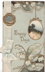 HAPPY DAYS & GOOD WISHES(in gilt seal), ribbon with bow, lilies with hanging rural inset above lilies-of-the-valley, green background