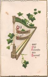 OLD TUNES ARE SWEETEST AND OLD FRIENDS ARE SUREST, ivy and harp