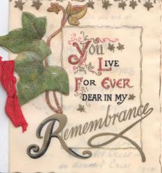 YOU LIVE FOR EVER DEAR IN MY REMEMBRANCE(illuminated letters) ivy leaves left