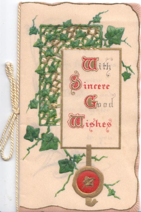 WITH SINCERE GOOD WISHES(illuminated letters) on plaque with seal, ivy leaves left in complex perforated design