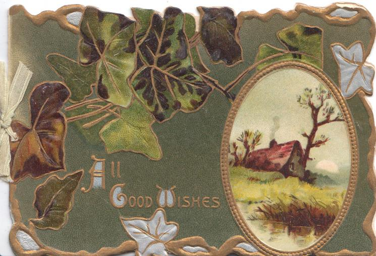 ALL GOOD WISHES(A,G & W illuminated) green bronzed & silvered ivy leaves above gilt bordered rural inset, cottage & tree