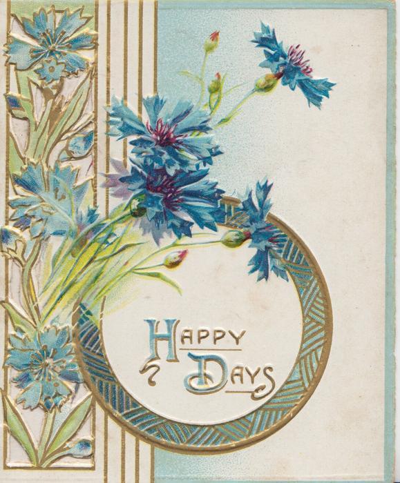 HAPPY DAYS (H & D illuminated) in circular designed inset, below blue cornflowers in perforated design left
