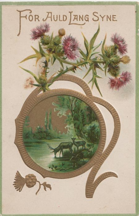 FOR AULD LANG SYNE, thistles above gilt margined circular inset, deer at water