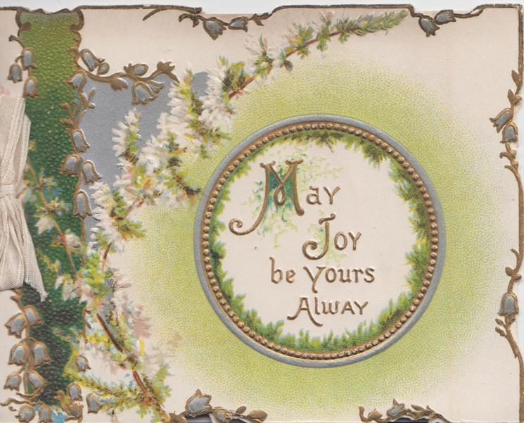 MAY JOY BE YOURS ALWAY(M.J & A illuminated) on white gilt-edged central plaque, white heather & green design left