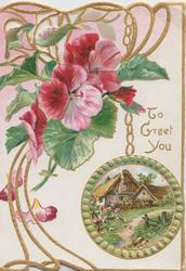 TO GREET YOU in gilt, right, above gilt & green bordered rural medallion hanging by chain, all under pink geraniums & perforated gilt design