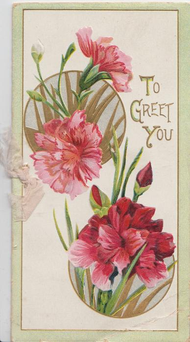 TO GREET YOU in gilt right,  2 insets of pink & red carnations, green margins
