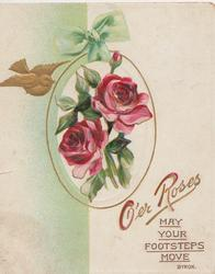 O'ER ROSES MAY YOUR FOOTSTEPS MOVE in gilt below pink roses on oval plaque hung on green ribbon, gilt bird flies, gilt design & margins, pale green background