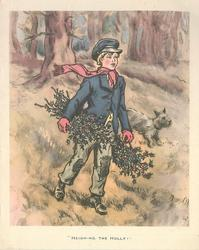 HEIGH-HO THE HOLLY! boy carries two bundles of holly, dog right, many tree trunks behind