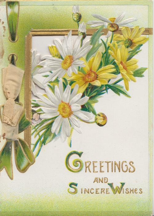 GREETINGS  AND SINCERE WISHES(G,S & W illuminated) in gilt below white & yellow daisies, perforated gilt & green designs