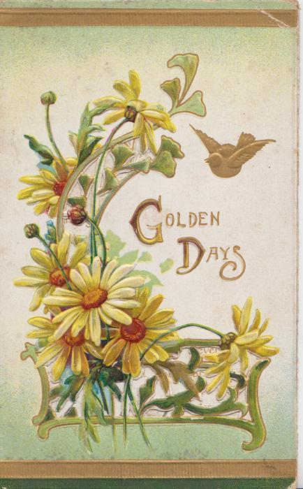 GOLDEN DAYS(G & D illuminated) in gilt below gilt bird flying, yellow daisies & perforated gilt design