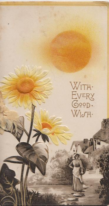 WITH EVERY GOOD WISH in gilt right, yellow daisies left, all above rural scene under a fierce sun