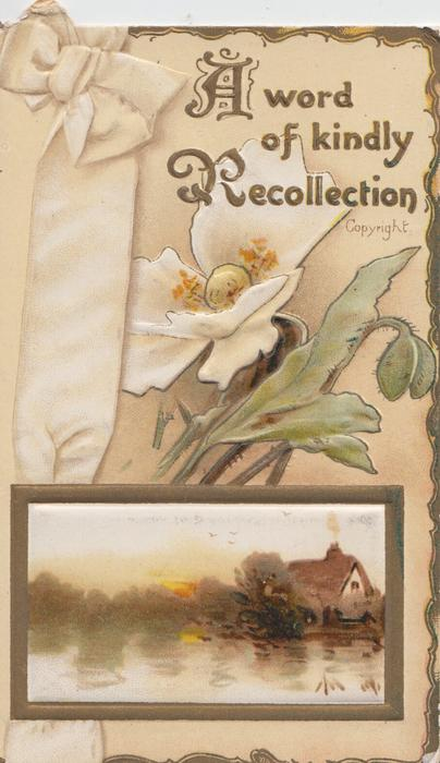 A WORD OF KINDLY RECOLLECTION (A & R illuminated) above yellow/white poppy, ribbon & rural inset