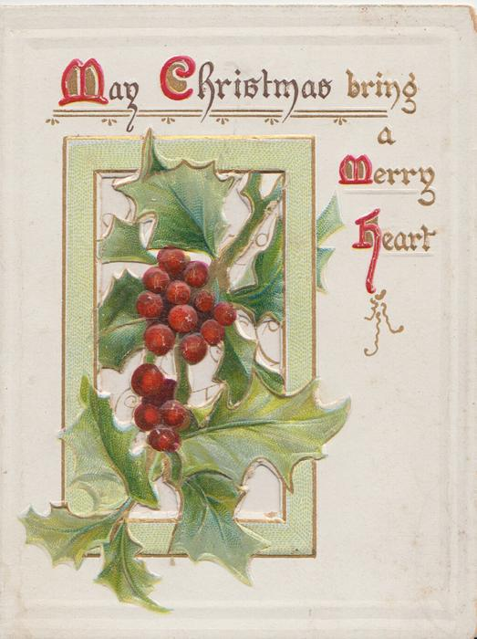 MAY CHRISTMAS BRING A MERRY HEART(M,C, M & H( illuminated) above holly in perforated green bordered window