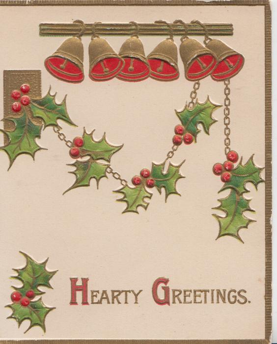 HEARTY GREETINGS(H & G illuminated) in gilt, holly on white background, 6 gilt & red bells above