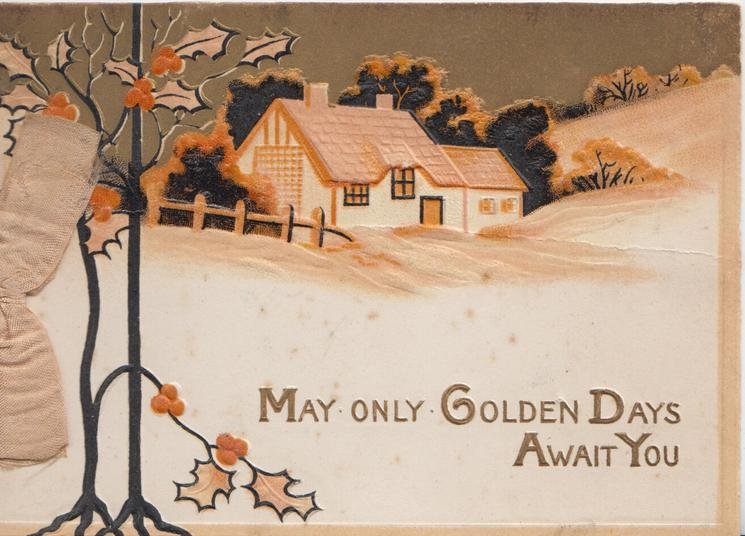 MAY ONLY GOLDEN DAYS AWAIT YOU(letters illuminated) below rural scene, stylised holly left