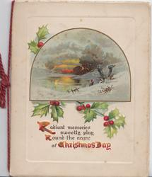 RADIANT MEMORIES SWEETLY PLAY ROUND THE NAME OF CHRISTMAS DAY( illuminated letters) below holly & winter rural inset