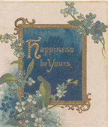 HAPPINESS BE YOURS in gilt on deep blue gilt bordered plaque blue forget-me-nots above & below
