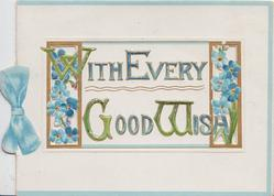 WITH EVERY GOOD WISH(letters illuminated) in blue/gilt on panel bordered by perforated design with blue forget-me-not, printed blue bow