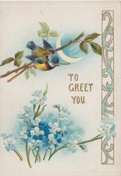 TO GREET YOU in gilt above forget-me-nots & below perched blue-tit, sliver of moon, blued design right