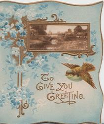 TO GIVE YOU GREETING below bird & gilt bordered rural inset, forget-me-nots left