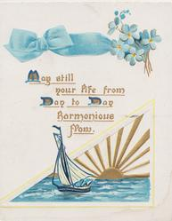 MAY STILL YOUR LIFE FROM DAY TO DAY HARMONIOUS FLOWS above  inset of sailling ship & stylised sun, forget-me-nots & blue bow above