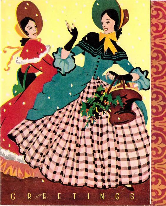 GREETINGS two women in old style dress, woman front carries basket of holly, yellow background