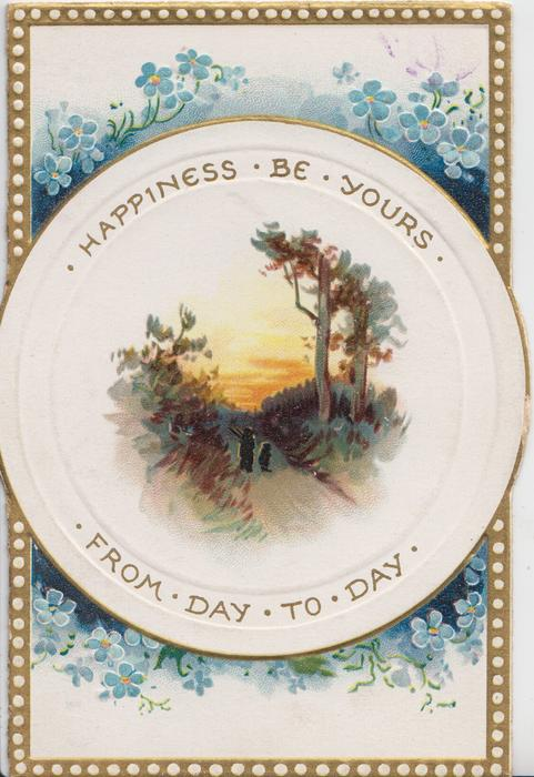 HAPPINESS BE YOURS FROM DAY TO DAY on margins of circular plaque, rural inset, blue forget-me-nots around