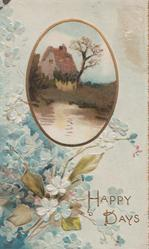 HAPPY DAYS in gilt, bunch of blue forget-me nots below oval inset of rural scene
