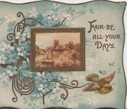 FAIR BE ALL YOUR DAYS in gilt forget-me-not design left around gilt framed rural inset, bird flies below