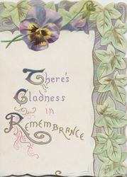 THERE'S GLADNESS IN REMEMBRANCE(T,G & R illuminated) below purple pansy,  pale green stylosed ivy leaves top & right