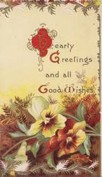 HEARTY GREETINGS AND ALL GOOD WISHES(illuminated) above multicoloured pansies & foliage