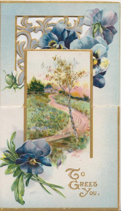 TO GREET YOU in gilt  blue pansies above & below rural country road inset