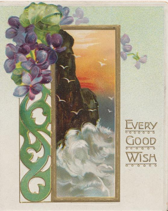 EVERY GOOD WISH in gilt right, violets above green design & gilt bordered sea-scape, pale green background