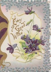 EVERY GOOD WISH in gilt left on white plaque, violets below, design left, 3 blue forget-me-not borders