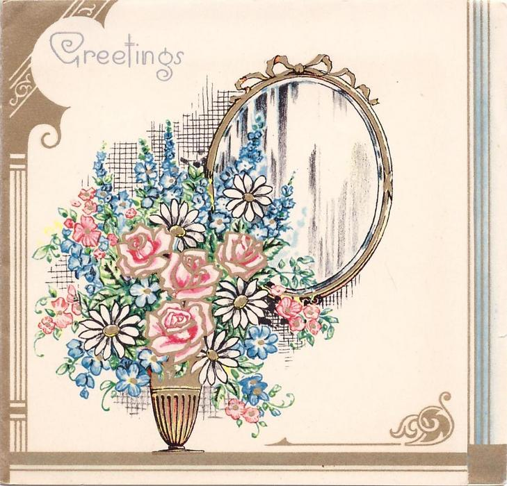 GREETINGS vase with roses, daisies & blue flowers in front of mirror, gilt borders