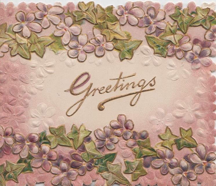 GREETINGS in gilt centrally, pale violets & ivy leaves cover the rest of the front