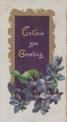TO GIVE YOU GREETING on central gilt margined plaque , violets below