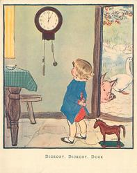 DICKORY, DICKORY, DOCK child looks at mouse running down clock, pig & geese visible through a doorway