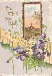 TO WISH YOU WELL( illuminated) in gilt upper left, violets in front of fence, rural inset above