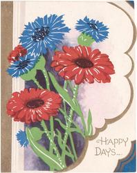 HAPPY DAYS bottom right, red daisies & blue cornflowers