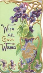 WITH ALL GOOD WISHES(W,G,W illuminated) in gilt, vase of violets right, gilt/violet marginal design