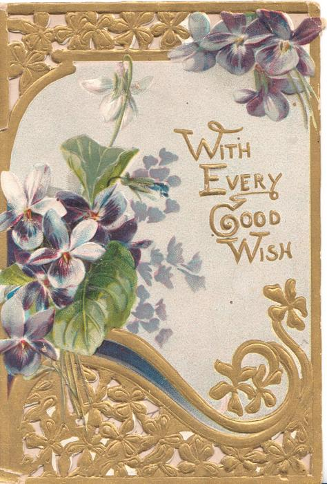 WITH EVERY GOOD WISH in gilt, heavy gilt/floral design above & below violets
