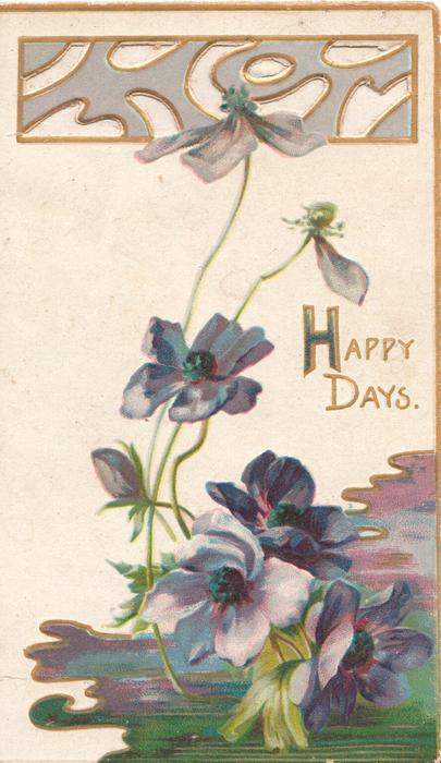 HAPPY DAYS in gilt beside blue/purple anemones, perforated gilt & silver design at top